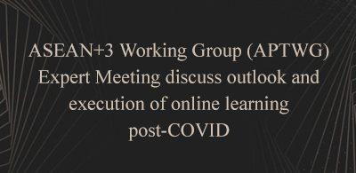 Hội nghị chuyên gia của Nhóm công tác ASEAN+3 (APTWG) thảo luận về triển vọng và thực thi việc học tập trực tuyến sau COVID